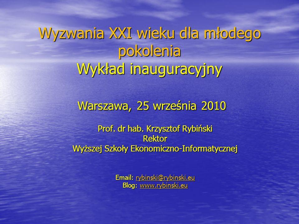Wyzwania XXI wieku dla młodego pokolenia Wykład inauguracyjny Warszawa, 25 września 2010 Prof.