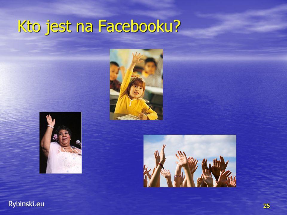 Rybinski.eu Kto jest na Facebooku? 25