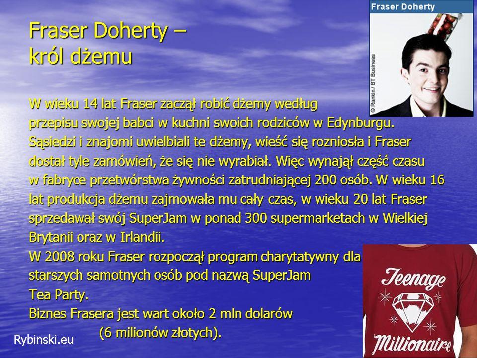 Rybinski.eu Fraser Doherty – król dżemu W wieku 14 lat Fraser zaczął robić dżemy według przepisu swojej babci w kuchni swoich rodziców w Edynburgu.