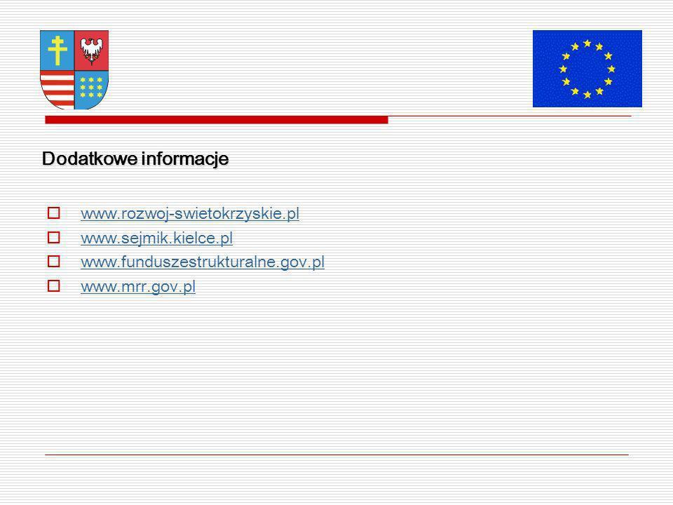 Dodatkowe informacje www.rozwoj-swietokrzyskie.pl www.sejmik.kielce.pl www.funduszestrukturalne.gov.pl www.mrr.gov.pl