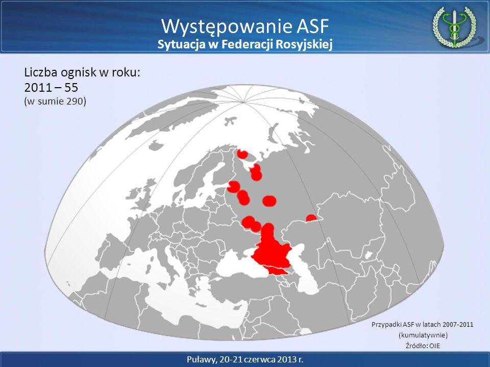 2011 – 55 Liczba ognisk w roku: Występowanie ASF (w sumie 290) Przypadki ASF w latach 2007-2011 (kumulatywnie) Źródło: OIE Puławy, 20-21 czerwca 2013