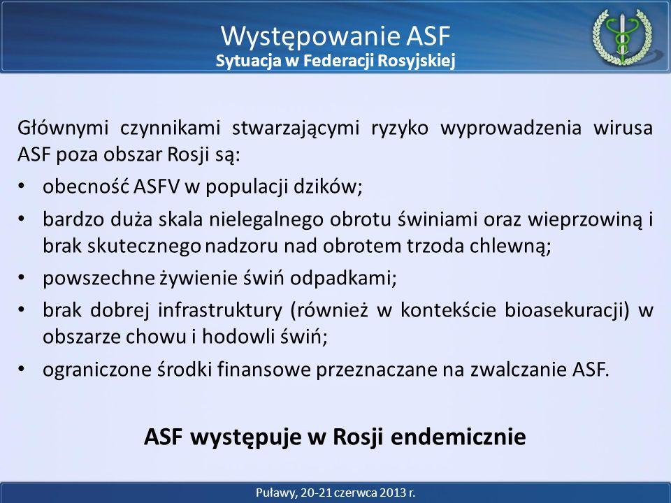 Głównymi czynnikami stwarzającymi ryzyko wyprowadzenia wirusa ASF poza obszar Rosji są: obecność ASFV w populacji dzików; bardzo duża skala nielegalne