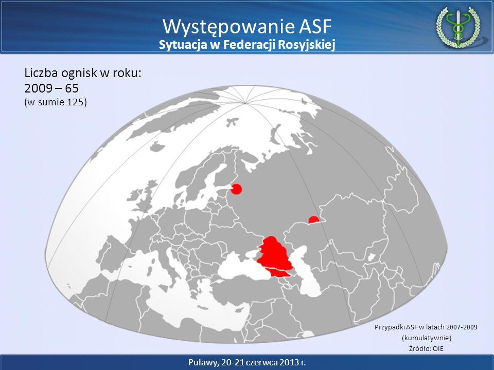 Występowanie ASF 2009 – 65 Liczba ognisk w roku: (w sumie 125) Przypadki ASF w latach 2007-2009 (kumulatywnie) Źródło: OIE Puławy, 20-21 czerwca 2013