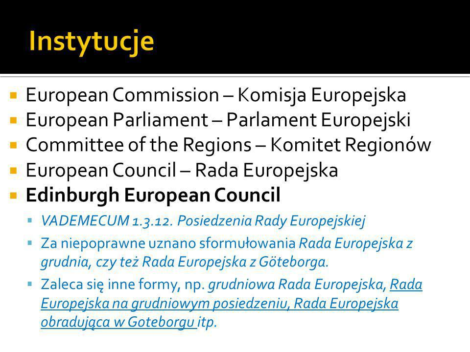 European Commission – Komisja Europejska European Parliament – Parlament Europejski Committee of the Regions – Komitet Regionów European Council – Rada Europejska Edinburgh European Council VADEMECUM 1.3.12.