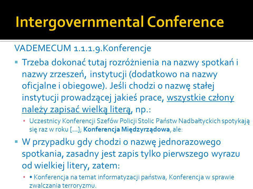 VADEMECUM 1.1.1.9.Konferencje Trzeba dokonać tutaj rozróżnienia na nazwy spotkań i nazwy zrzeszeń, instytucji (dodatkowo na nazwy oficjalne i obiegowe).