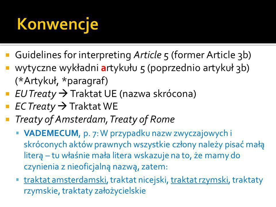 Guidelines for interpreting Article 5 (former Article 3b) wytyczne wykładni artykułu 5 (poprzednio artykuł 3b) (*Artykuł, *paragraf) EU Treaty Traktat UE (nazwa skrócona) EC Treaty Traktat WE Treaty of Amsterdam, Treaty of Rome VADEMECUM, p.