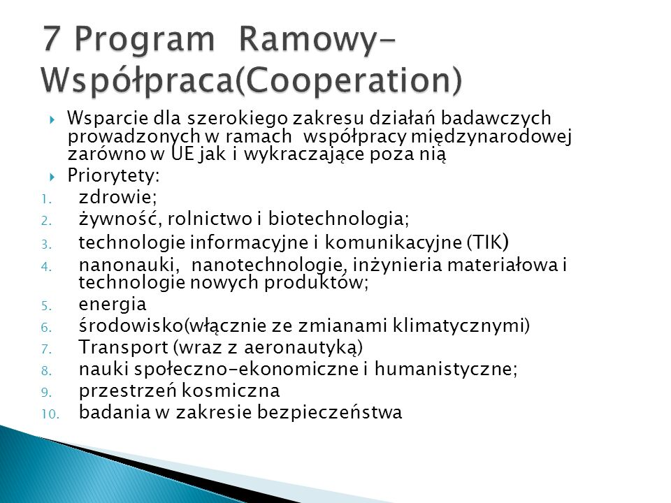 Wsparcie dla szerokiego zakresu działań badawczych prowadzonych w ramach współpracy międzynarodowej zarówno w UE jak i wykraczające poza nią Priorytety: 1.