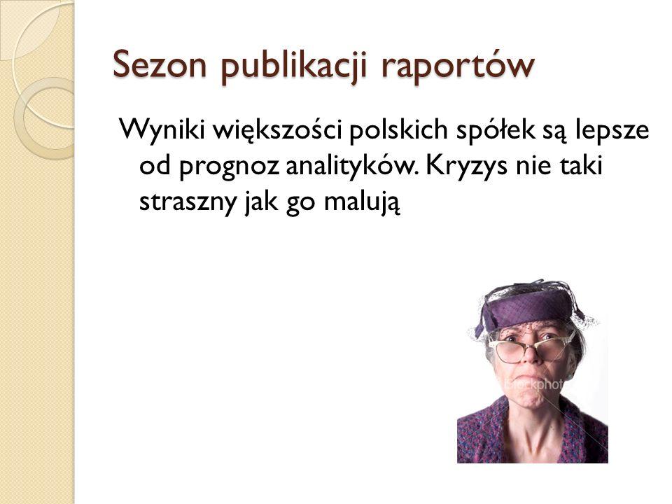 Sezon publikacji raportów Wyniki większości polskich spółek są lepsze od prognoz analityków.