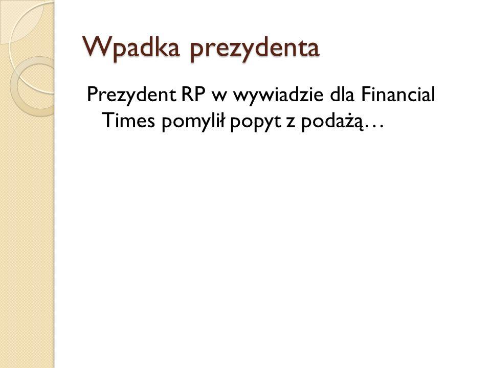 Wpadka prezydenta Prezydent RP w wywiadzie dla Financial Times pomylił popyt z podażą…