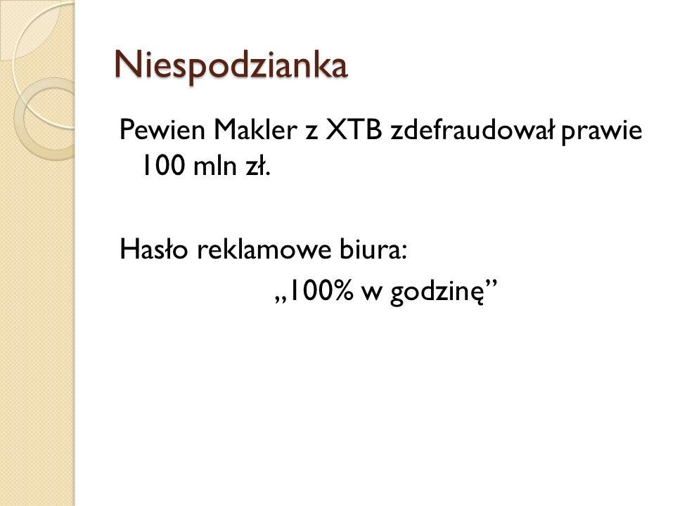 Niespodzianka Pewien Makler z XTB zdefraudował prawie 100 mln zł.