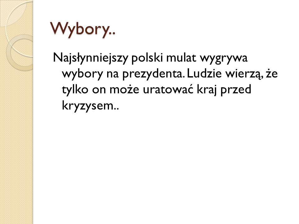 Wybory.. Najsłynniejszy polski mulat wygrywa wybory na prezydenta.