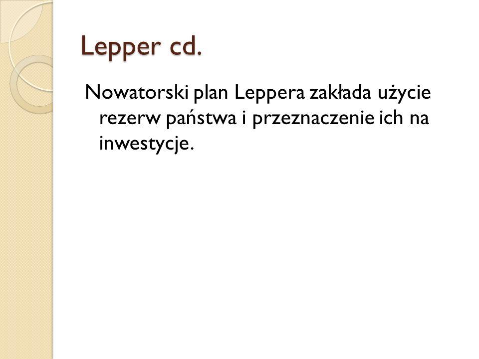 Lepper cd. Nowatorski plan Leppera zakłada użycie rezerw państwa i przeznaczenie ich na inwestycje.