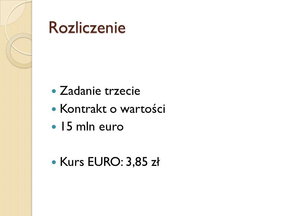Rozliczenie Zadanie trzecie Kontrakt o wartości 15 mln euro Kurs EURO: 3,85 zł