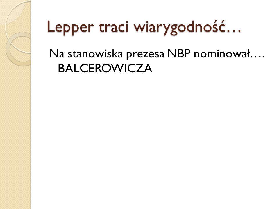 Lepper traci wiarygodność… Na stanowiska prezesa NBP nominował…. BALCEROWICZA