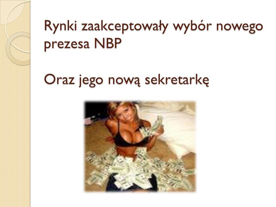 Rynki zaakceptowały wybór nowego prezesa NBP Oraz jego nową sekretarkę