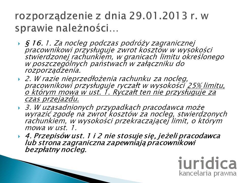 § 16. 1. Za nocleg podczas podróży zagranicznej pracownikowi przysługuje zwrot kosztów w wysokości stwierdzonej rachunkiem, w granicach limitu określo