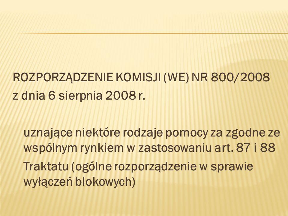ROZPORZĄDZENIE KOMISJI (WE) NR 800/2008 z dnia 6 sierpnia 2008 r. uznające niektóre rodzaje pomocy za zgodne ze wspólnym rynkiem w zastosowaniu art. 8
