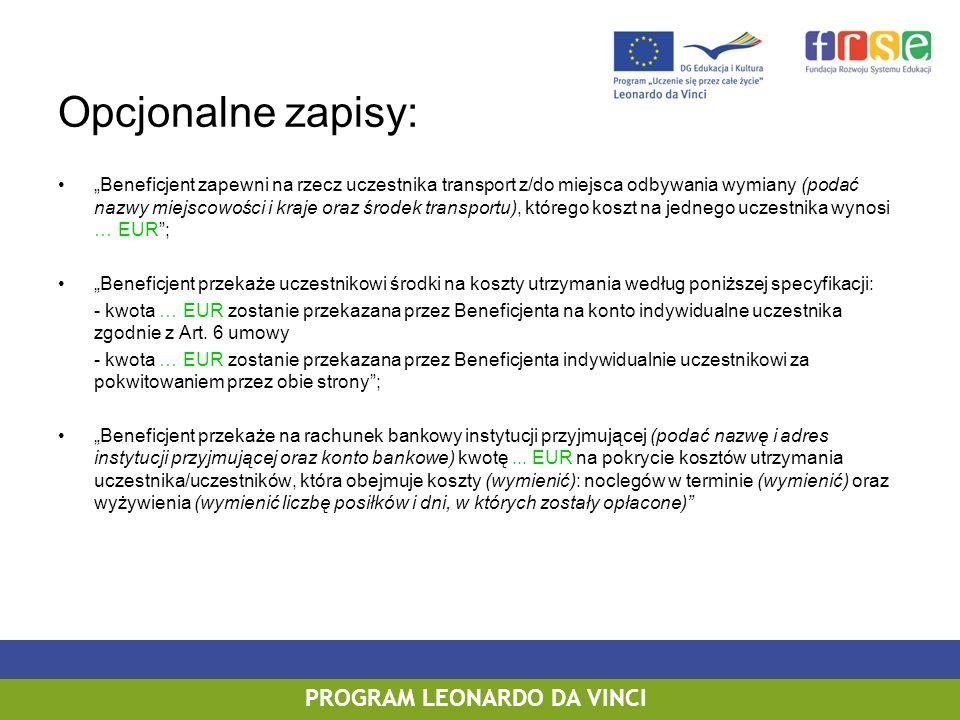 PROGRAM LEONARDO DA VINCI Opcjonalne zapisy: Beneficjent zapewni na rzecz uczestnika transport z/do miejsca odbywania wymiany (podać nazwy miejscowośc