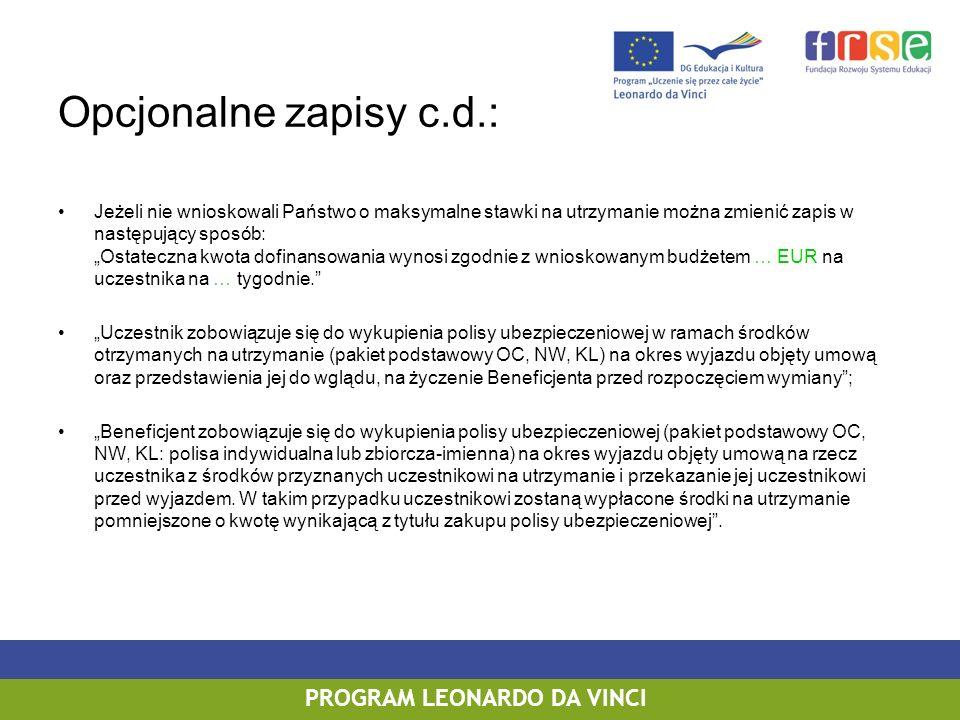 PROGRAM LEONARDO DA VINCI Opcjonalne zapisy c.d.: Jeżeli nie wnioskowali Państwo o maksymalne stawki na utrzymanie można zmienić zapis w następujący s