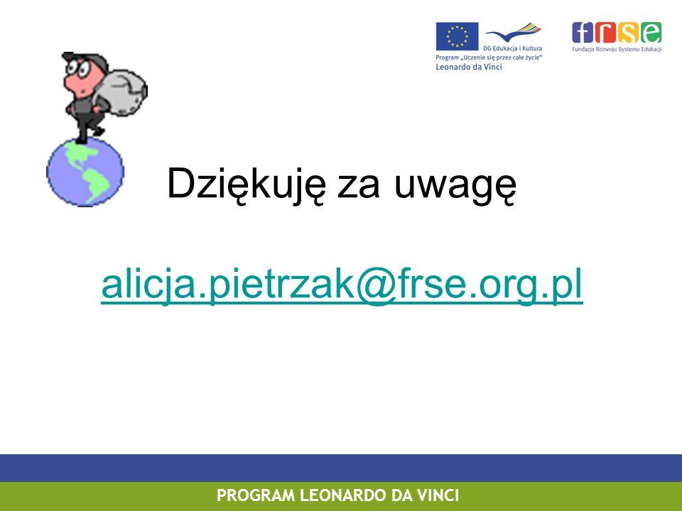 PROGRAM LEONARDO DA VINCI Dziękuję za uwagę alicja.pietrzak@frse.org.pl alicja.pietrzak@frse.org.pl