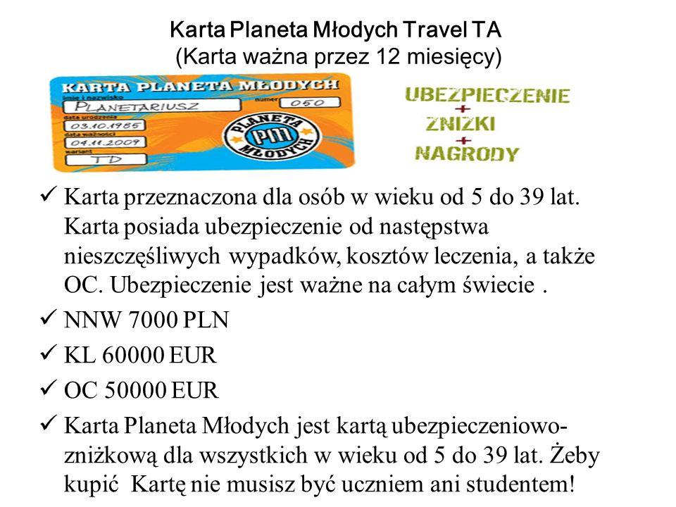 Karta Planeta Młodych Travel TA (Karta ważna przez 12 miesięcy) Karta przeznaczona dla osób w wieku od 5 do 39 lat. Karta posiada ubezpieczenie od nas