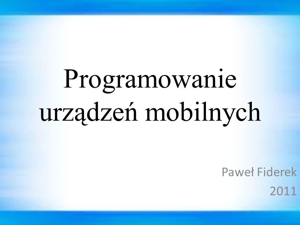 Programowanie urządzeń mobilnych Paweł Fiderek 2011