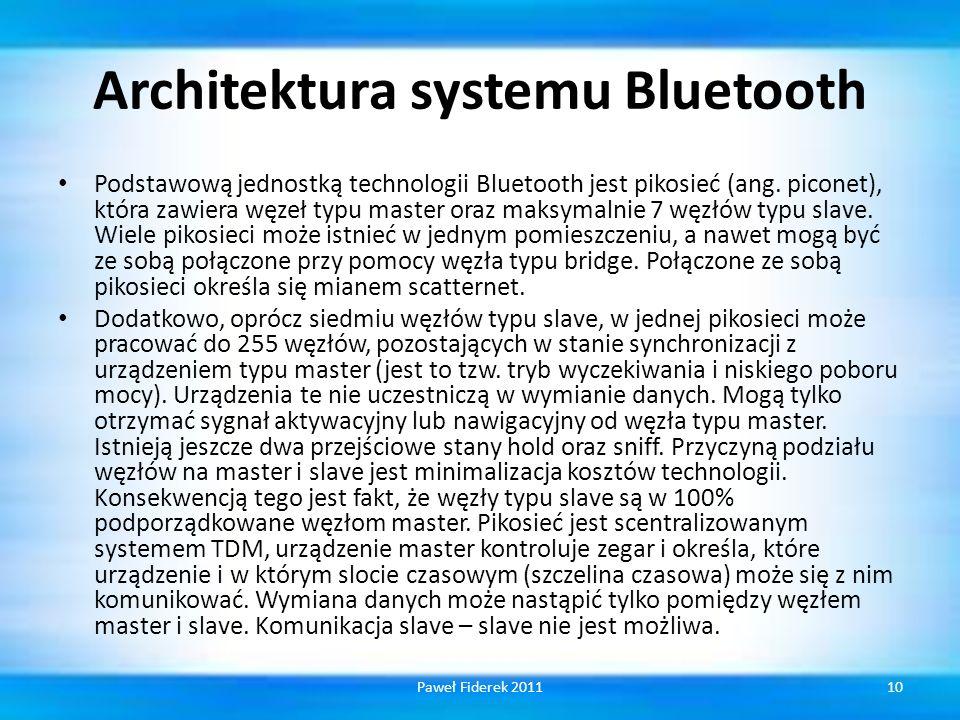 Architektura systemu Bluetooth Podstawową jednostką technologii Bluetooth jest pikosieć (ang. piconet), która zawiera węzeł typu master oraz maksymaln