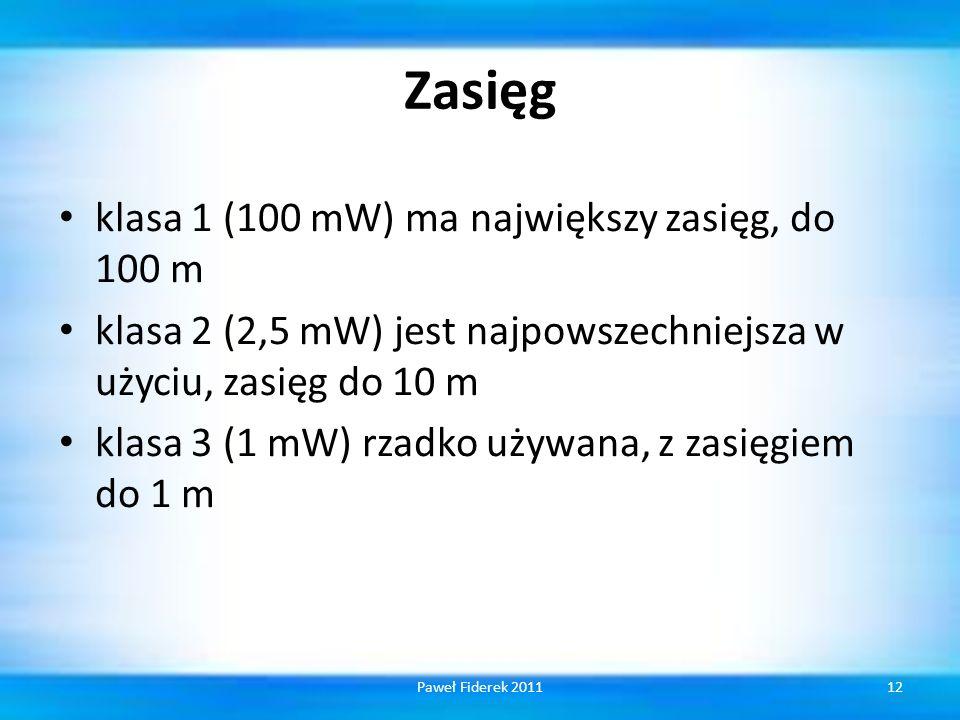 Zasięg klasa 1 (100 mW) ma największy zasięg, do 100 m klasa 2 (2,5 mW) jest najpowszechniejsza w użyciu, zasięg do 10 m klasa 3 (1 mW) rzadko używana, z zasięgiem do 1 m 12Paweł Fiderek 2011