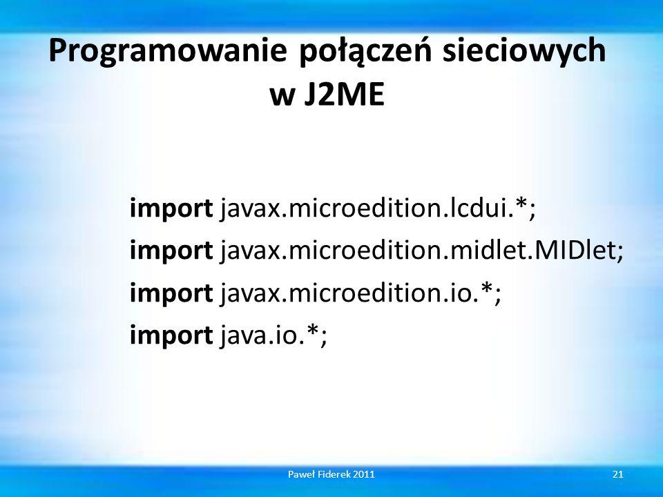 Programowanie połączeń sieciowych w J2ME import javax.microedition.lcdui.*; import javax.microedition.midlet.MIDlet; import javax.microedition.io.*; import java.io.*; 21Paweł Fiderek 2011