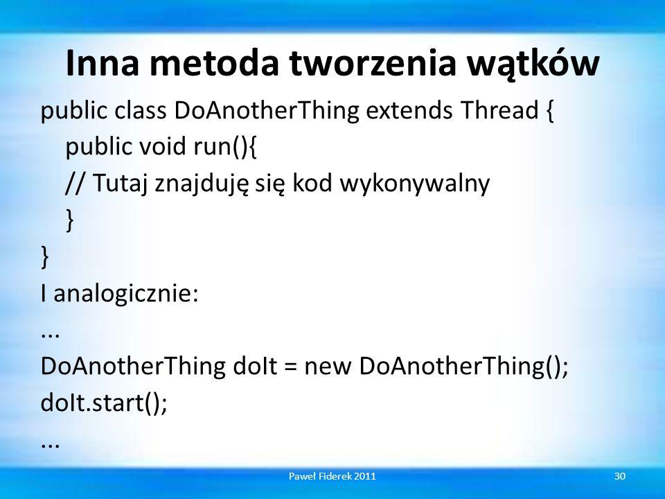 Inna metoda tworzenia wątków public class DoAnotherThing extends Thread { public void run(){ // Tutaj znajduję się kod wykonywalny } I analogicznie:..