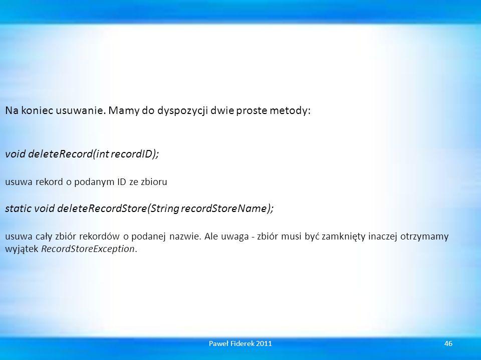 Na koniec usuwanie. Mamy do dyspozycji dwie proste metody: void deleteRecord(int recordID); usuwa rekord o podanym ID ze zbioru static void deleteReco