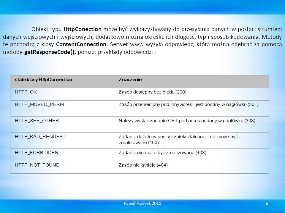 Obiekt typu HttpConection może być wykorzystywany do przesyłania danych w postaci strumieni danych wejściowych i wyjściowych, dodatkowo można określić