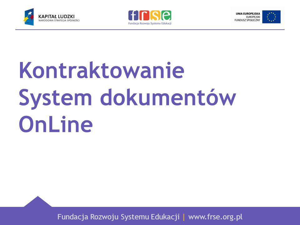 Fundacja Rozwoju Systemu Edukacji | www.frse.org.pl Kontraktowanie System dokumentów OnLine