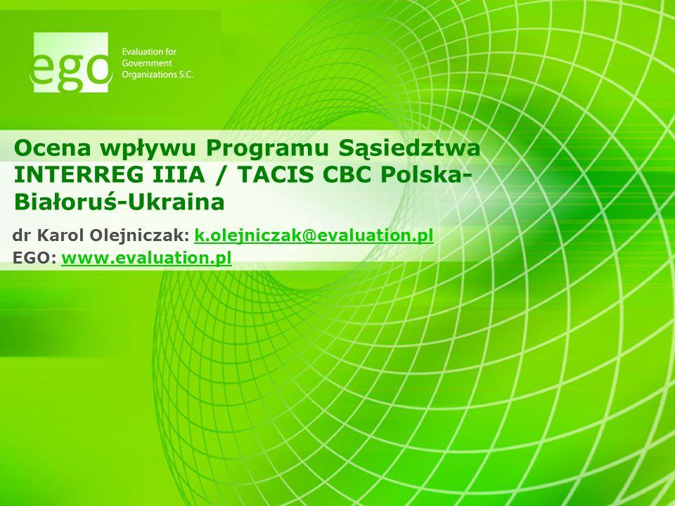 Ocena wpływu Programu Sąsiedztwa INTERREG IIIA / TACIS CBC Polska- Białoruś-Ukraina dr Karol Olejniczak: k.olejniczak@evaluation.plk.olejniczak@evaluation.pl EGO: www.evaluation.plwww.evaluation.pl