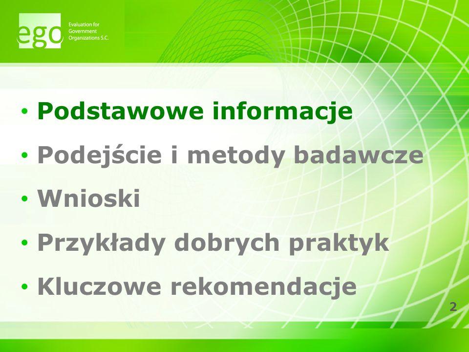 3 Podstawowe informacje >Cel badania > ocena wpływu Programu Sąsiedztwa INTERREG IIIA/Tacis CBC Polska-Białoruś-Ukraina 2004-06 na osiągnięcie spójności gospodarczej, społecznej i terytorialnej na obszarze transgranicznym objętym wsparciem - w tym wyjaśnienie mechanizmów odpowiedzialnych za skalę i jakość tego wpływu >Instytucja zlecająca > Ministerstwo Rozwoju Regionalnego, Departament Współpracy Terytorialnej >Zespół badawczy: > EGO s.c.: www.evaluation.plwww.evaluation.pl > dr Karol Olejniczak, Bartosz Ledzion, dr Anna Domaradzka- Widła PhD, Elżbieta Kozłowska, Katarzyna Krok, Andrzej Krzewski, Adam Płoszaj, Łukasz Widła-Domaradzki, dr Michał Wolański, Katarzyna Wojnar, Katarzyna Zalewska