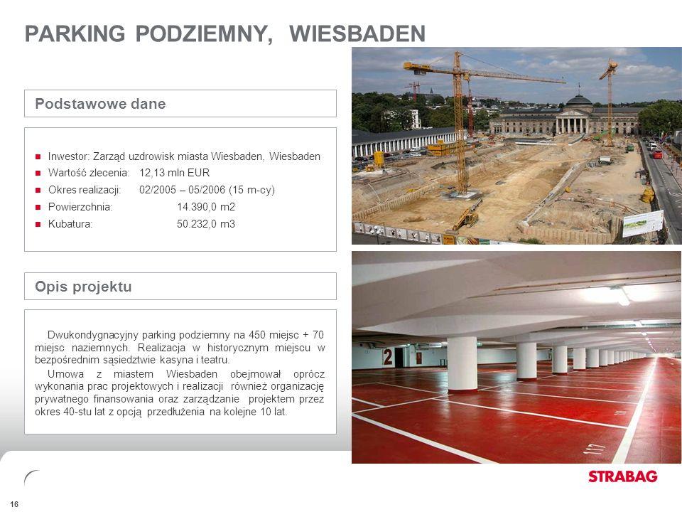 FINANCIALSAPPENDIX 16 PARKING PODZIEMNY, WIESBADEN Opis projektu Dwukondygnacyjny parking podziemny na 450 miejsc + 70 miejsc naziemnych. Realizacja w