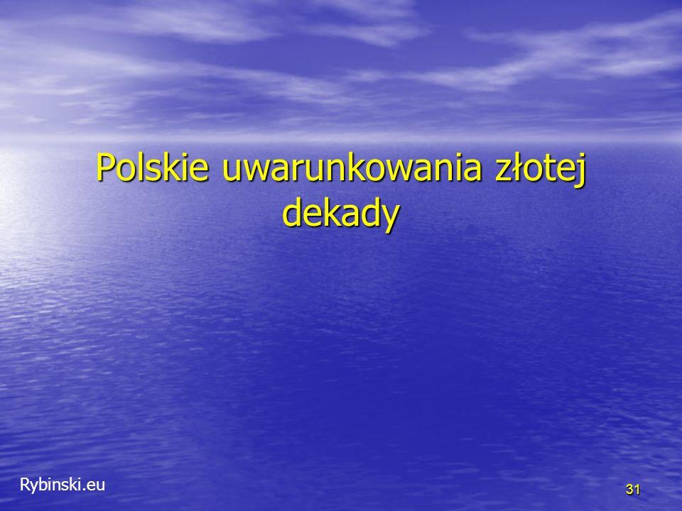 Rybinski.eu Polskie uwarunkowania złotej dekady 31