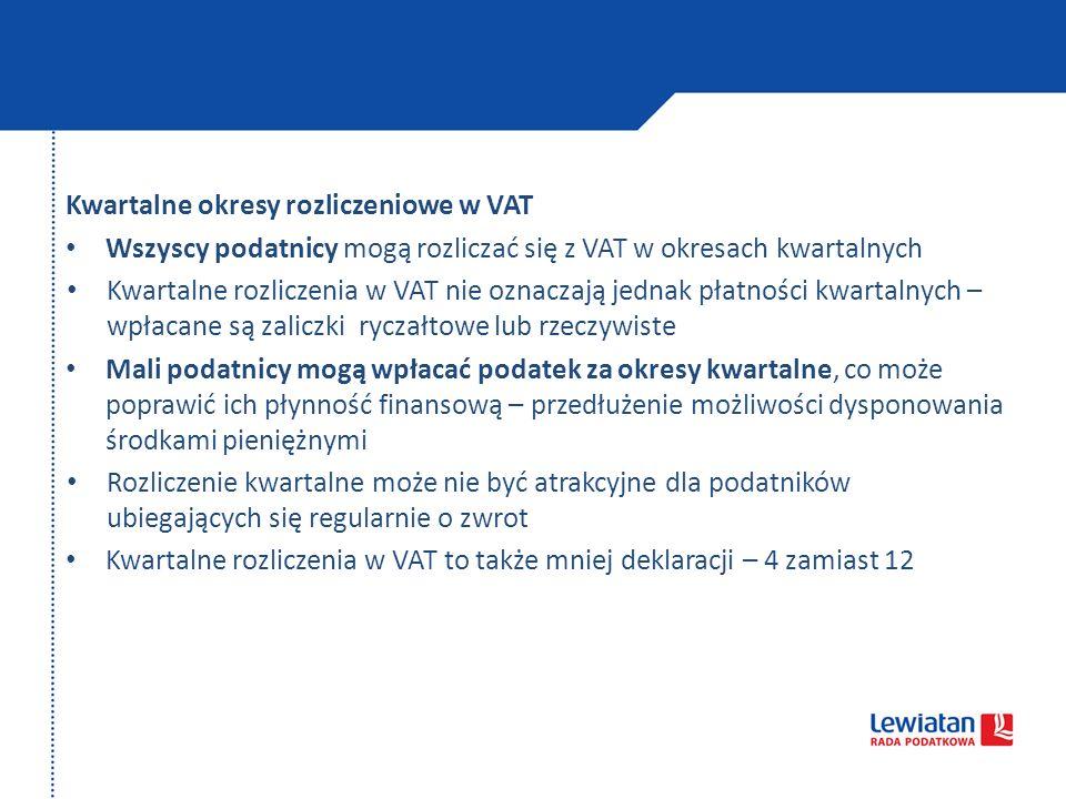 Kwartalne okresy rozliczeniowe w VAT Wszyscy podatnicy mogą rozliczać się z VAT w okresach kwartalnych Kwartalne rozliczenia w VAT nie oznaczają jedna
