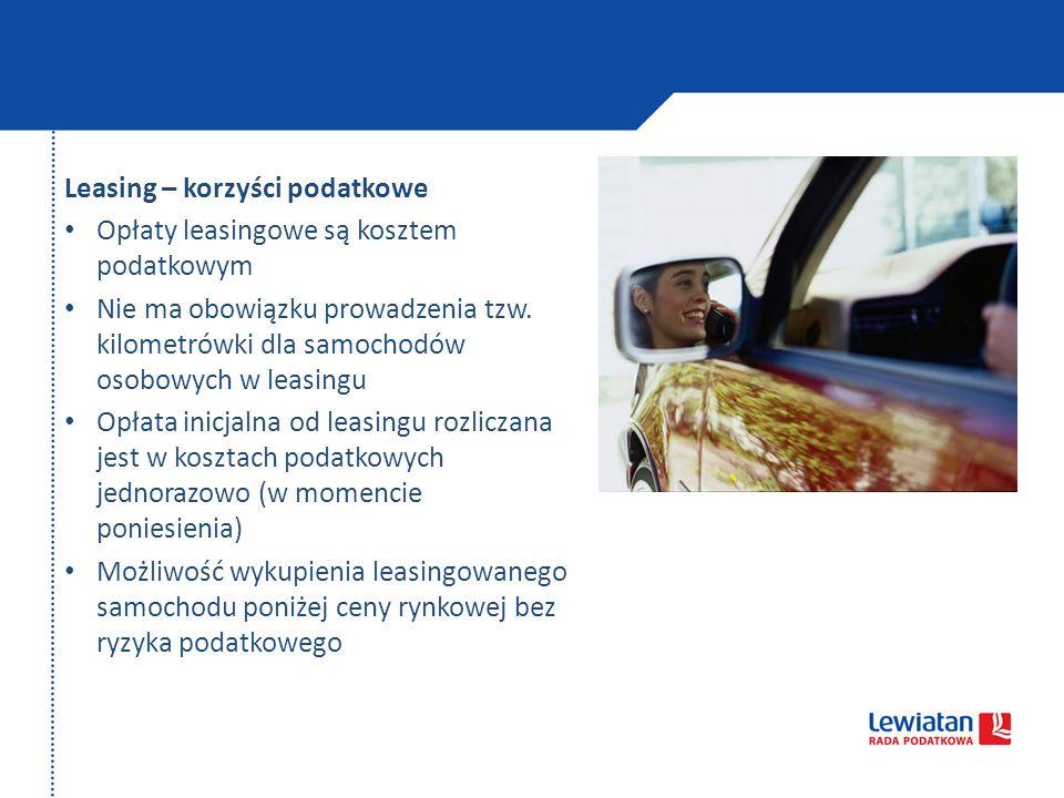Leasing – korzyści podatkowe Opłaty leasingowe są kosztem podatkowym Nie ma obowiązku prowadzenia tzw. kilometrówki dla samochodów osobowych w leasing