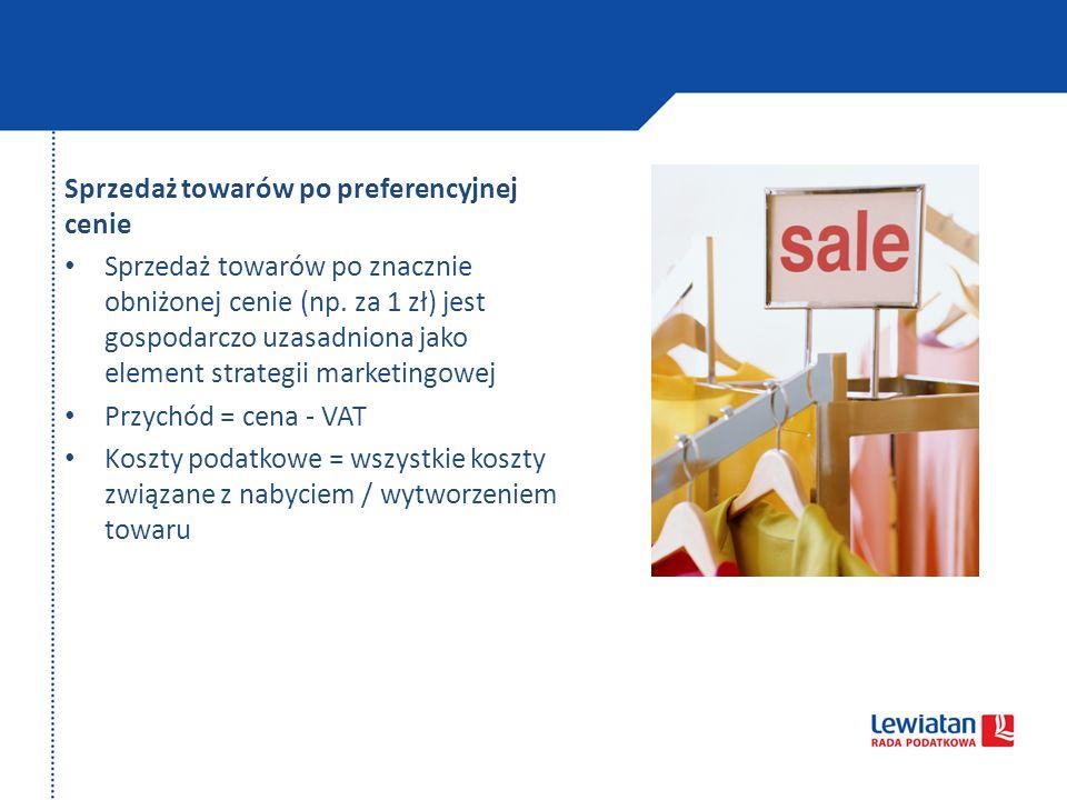 Sprzedaż towarów po preferencyjnej cenie Sprzedaż towarów po znacznie obniżonej cenie (np. za 1 zł) jest gospodarczo uzasadniona jako element strategi