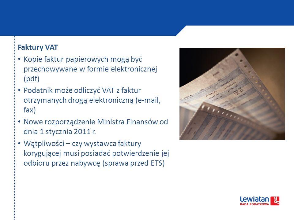 Faktury VAT Kopie faktur papierowych mogą być przechowywane w formie elektronicznej (pdf) Podatnik może odliczyć VAT z faktur otrzymanych drogą elektr