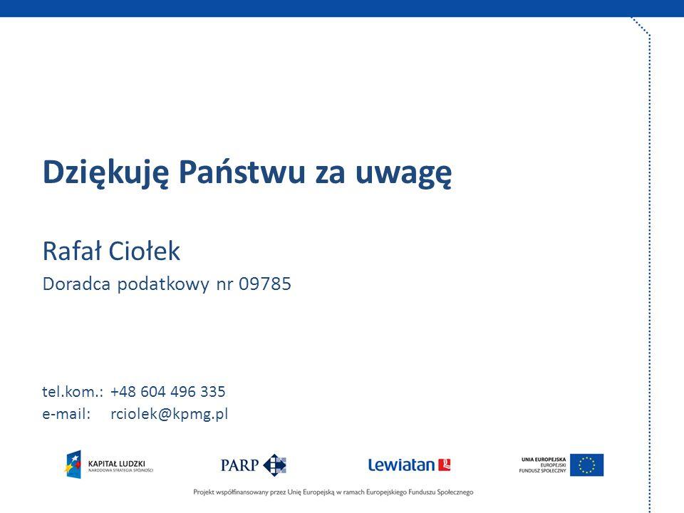 Dziękuję Państwu za uwagę Rafał Ciołek Doradca podatkowy nr 09785 tel.kom.:+48 604 496 335 e-mail: rciolek@kpmg.pl