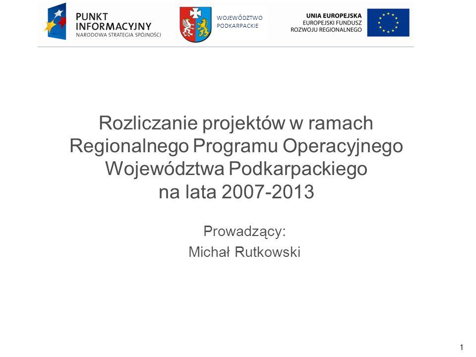 1 WOJEWÓDZTWO PODKARPACKIE Rozliczanie projektów w ramach Regionalnego Programu Operacyjnego Województwa Podkarpackiego na lata 2007-2013 Prowadzący: