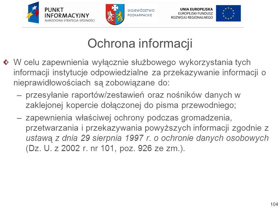 104 WOJEWÓDZTWO PODKARPACKIE Ochrona informacji W celu zapewnienia wyłącznie służbowego wykorzystania tych informacji instytucje odpowiedzialne za prz