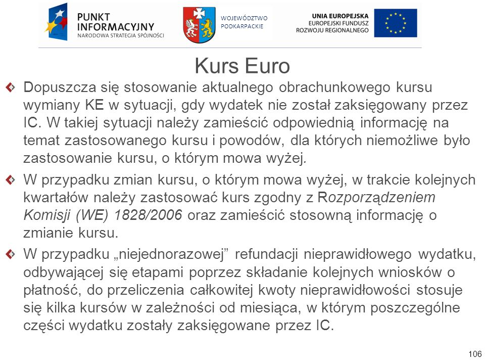 106 WOJEWÓDZTWO PODKARPACKIE Kurs Euro Dopuszcza się stosowanie aktualnego obrachunkowego kursu wymiany KE w sytuacji, gdy wydatek nie został zaksięgo