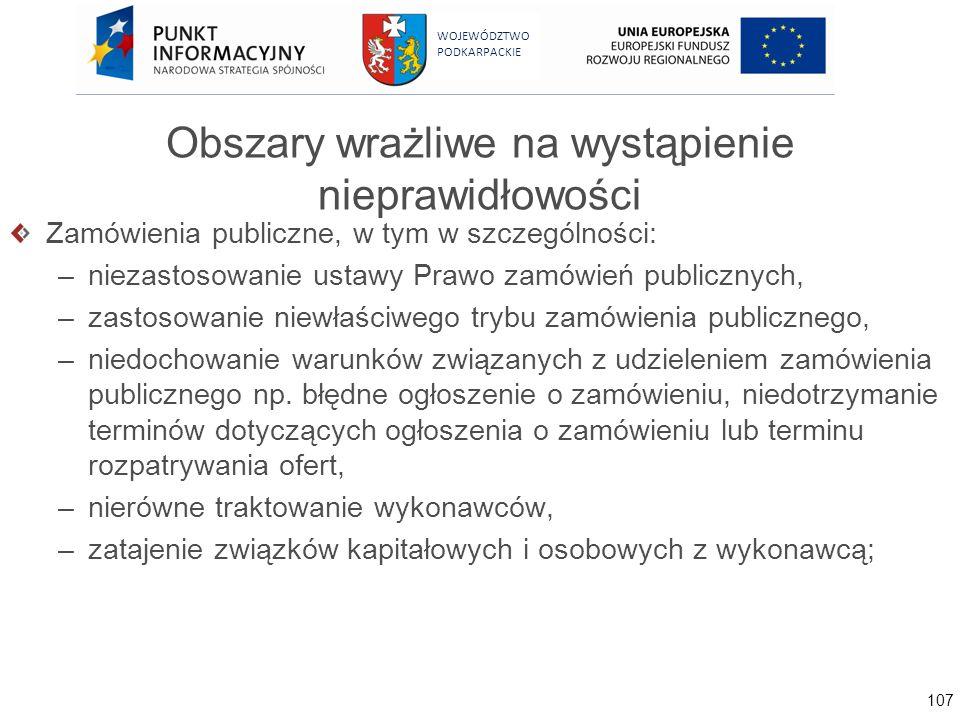 107 WOJEWÓDZTWO PODKARPACKIE Obszary wrażliwe na wystąpienie nieprawidłowości Zamówienia publiczne, w tym w szczególności: –niezastosowanie ustawy Pra