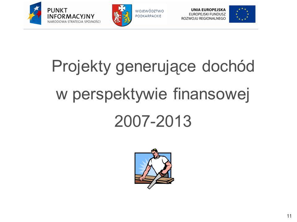 11 WOJEWÓDZTWO PODKARPACKIE Projekty generujące dochód w perspektywie finansowej 2007-2013