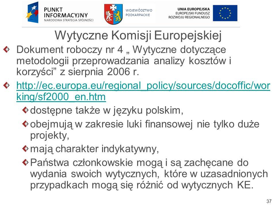 37 WOJEWÓDZTWO PODKARPACKIE Wytyczne Komisji Europejskiej Dokument roboczy nr 4 Wytyczne dotyczące metodologii przeprowadzania analizy kosztów i korzy