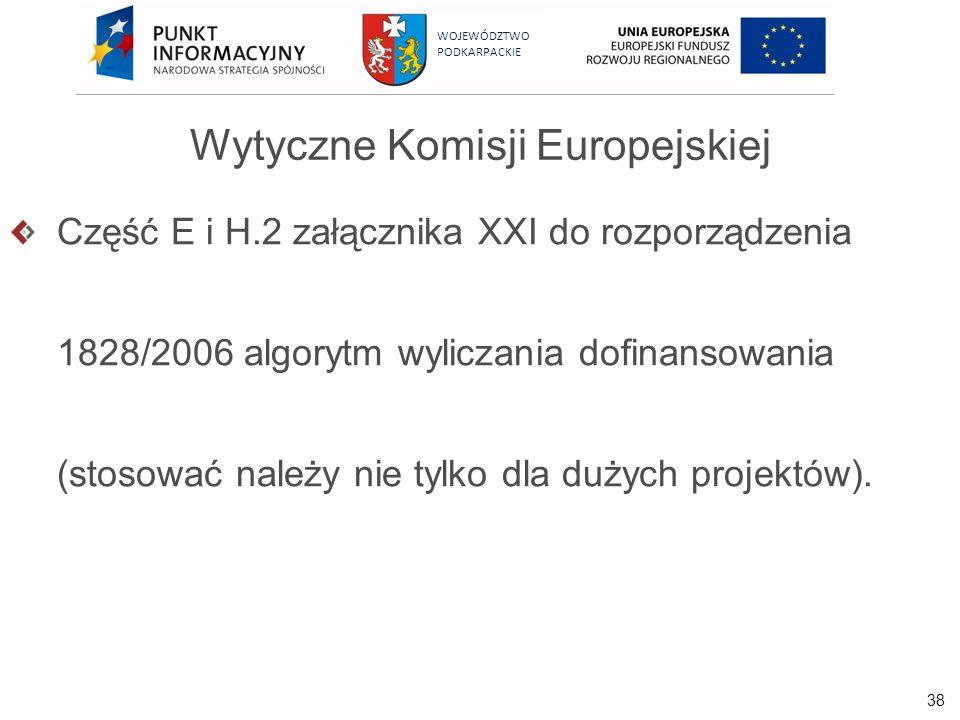 38 WOJEWÓDZTWO PODKARPACKIE Wytyczne Komisji Europejskiej Część E i H.2 załącznika XXI do rozporządzenia 1828/2006 algorytm wyliczania dofinansowania