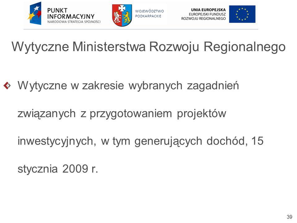 39 WOJEWÓDZTWO PODKARPACKIE Wytyczne Ministerstwa Rozwoju Regionalnego Wytyczne w zakresie wybranych zagadnień związanych z przygotowaniem projektów i